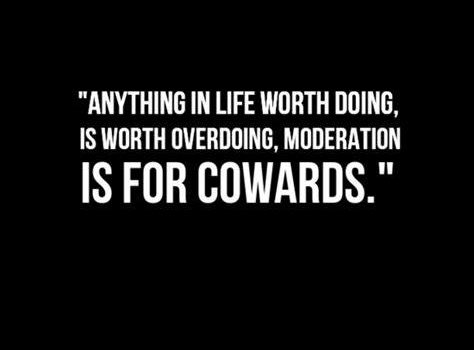 a saying about moderation being for cowards